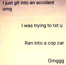 'Ran into a cop car. OMGGG.'